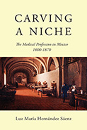 Carving a Niche: The Medical Profession in Mexico 1800-1870