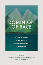 Dominion of Race: Rethinking Canada's International History book cover